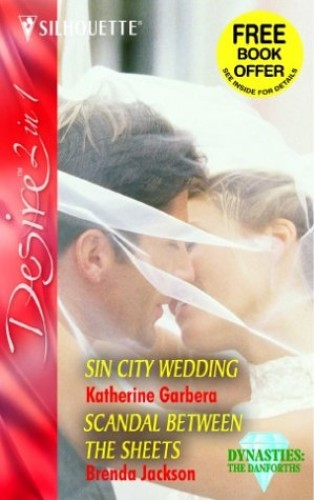Sin City Wedding / Scandal Between the Sheets: Sin City Wedding / Scandal Between the Sheets: AND Scandal Between the Sheets (Silhouette Desire) By Katherine Garbera