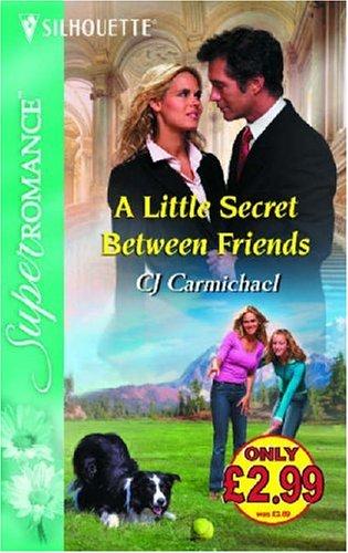 A Little Secret between Friends By C.J. Carmichael