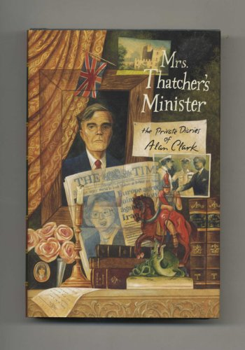 Mrs. Thatcher's Minister By Alan Clark