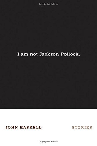 I Am Not Jackson Pollock By John Haskell (University of Manchester)