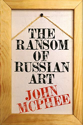 The Ransom of Russian Art By John A. McPhee