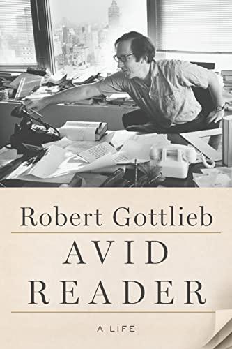Avid Reader: A Life By Robert Gottlieb