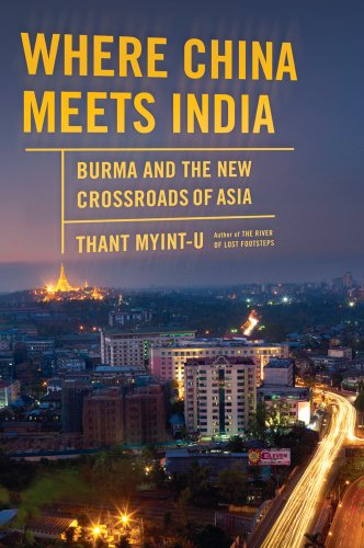 Where China Meets India By Thant Myint-U (UN Office for Coordination of Humanitarian Assistance, New York)