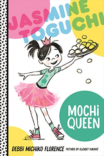 Jasmine Toguchi, Mochi Queen By Debbi Michiko Florence