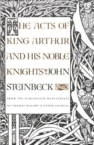 Acts of King Arthur and His Noble Knights By John Steinbeck