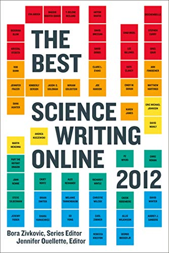 The Best Science Writing Online 2012 By Edited by Jennifer Ouellette