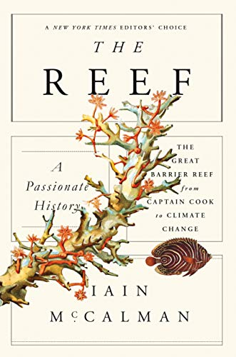 The Reef: A Passionate History: The Great Barrier Reef from Captain Cook to Climate Change By Iain McCalman (Australia National University Australia)