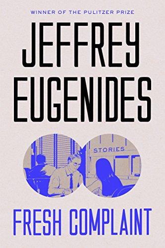 Fresh Complaint: Stories (International Edition) By Jeffrey Eugenides