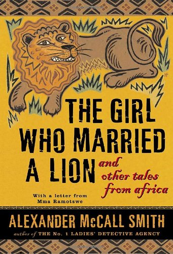 The Girl Who Married a Lion: And Other Tales from Africa By Alexander McCall Smith