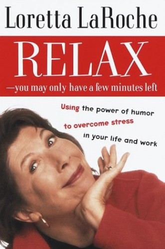 Relax: You May Have Only a Few Minutes By Loretta LaRoche