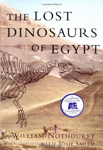The Lost Dinosaurs of Egypt By William E. Nothdurft
