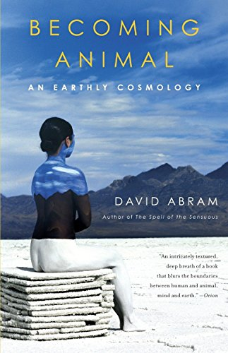 Becoming Animal: An Earthly Cosmology By David Abram