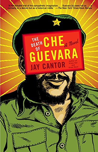 The Death of Che Guevara By Professor Jay Cantor