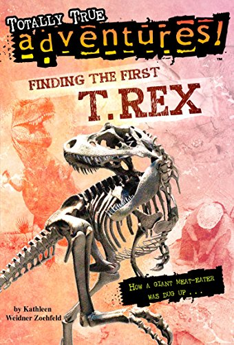 Finding the First T. Rex By Kathleen Weidner Zoehfeld