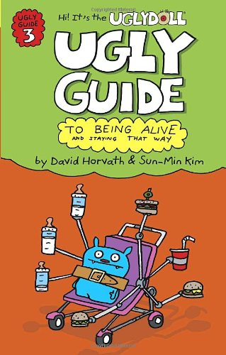 Ugly Guide to Being Alive and Staying That Way By David Horvath