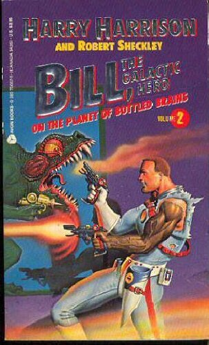 Bill, the Galactic Hero on the Planet of Bottled Brains By Harry Harrison