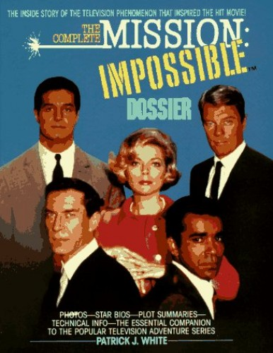The Complete Mission: Impossible Dossier By Patrick J White