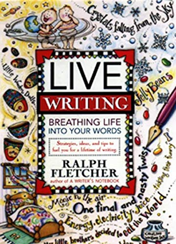 Live Writing Breathing Life into Your Words By Ralph Fletcher