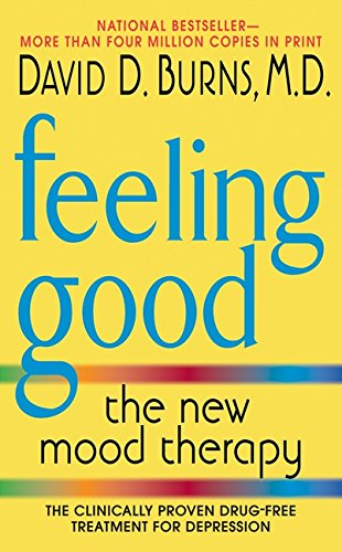 Feeling Good: The New Mood Therapy By David D. Burns, M.D.