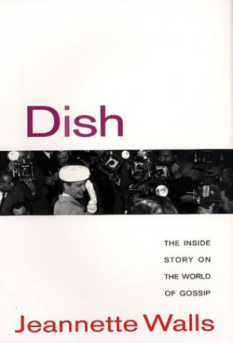 Dish: the inside Story on the World of Gossip By Jeannette Walls