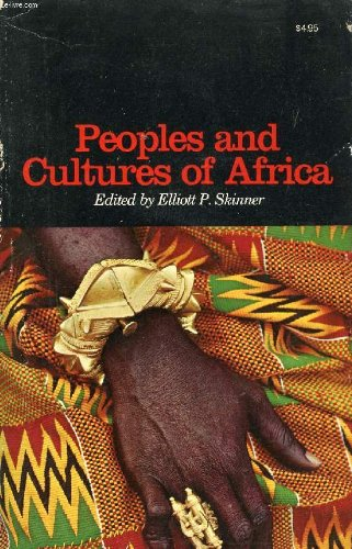 Peoples and Cultures of Africa By Edited by Elliott P. Skinner