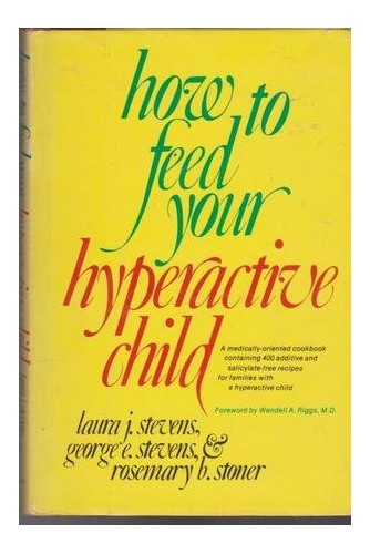 How to Feed Your Hyperactive Child By Laura J Stevens, M.D.