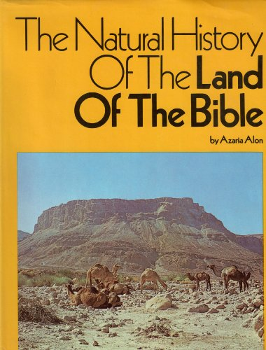 THE NATURAL HISTORY OF THE LAND OF THE BIBLE By Azaria ALON