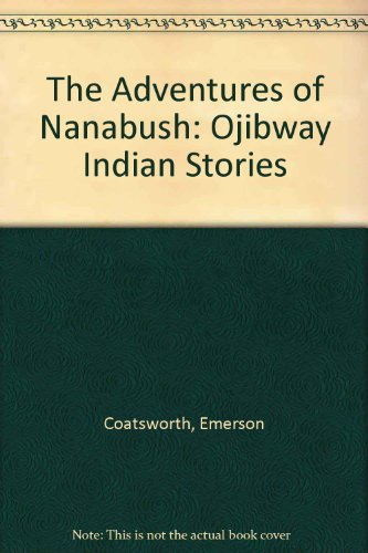The Adventures of Nanabush: Ojibway Indian Stories By David Coatsworth
