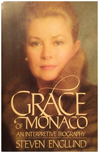 Grace of Monaco: An Interpretive Biography By Steven Englund