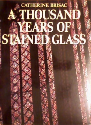 A Thousand Years of Stained Glass By Catherine Brisac