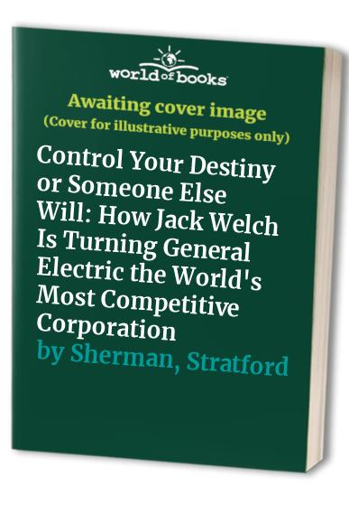 Control Your Destiny or Someone Else Will By Noel M. Tichy