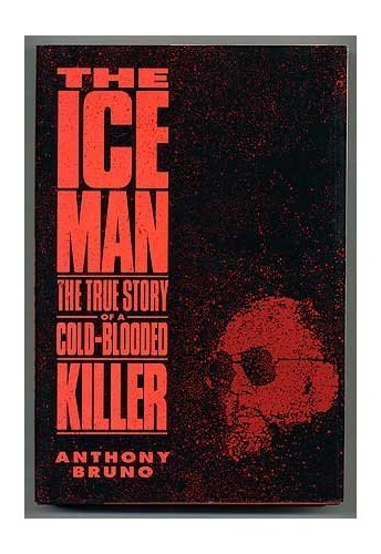 The Iceman: the True Story of a Cold-Blooded Killer By Anthony Bruno