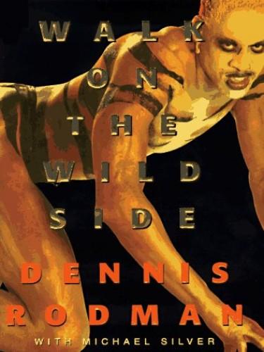 Walk on the Wild Side By Dennis Rodman