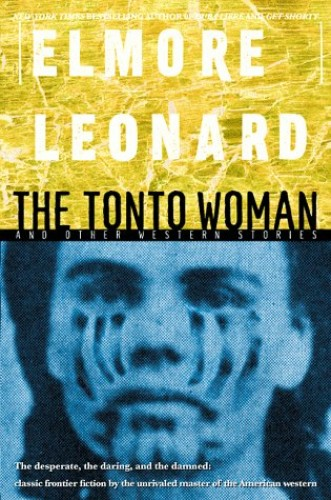 "The ""Tonto Woman"" and Other Western Stories By Elmore Leonard"