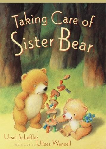 Taking Care of Sister Bear By Ursel Scheffler
