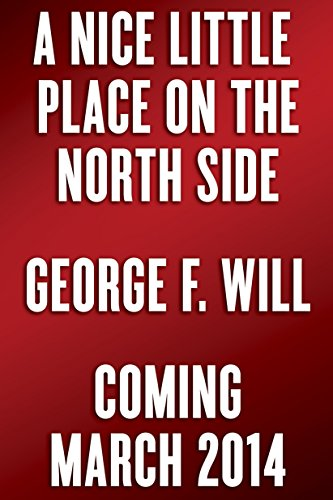 A Nice Little Place On The North Side, A By George Will