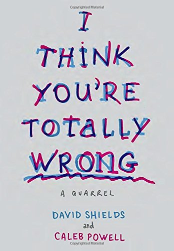 I Think You're Totally Wrong By Professor David Shields (Bard College)