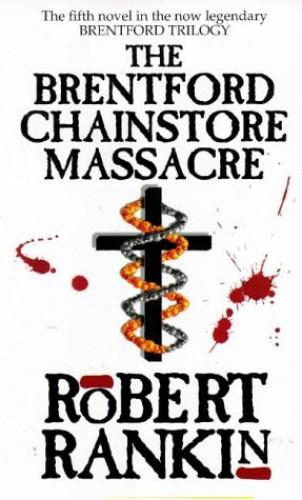 The Brentford Chain-store Massacre By Robert Rankin