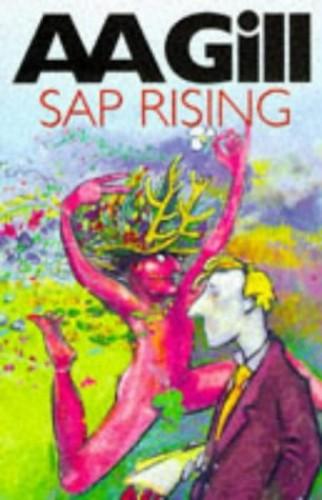 Sap Rising By A. A. Gill
