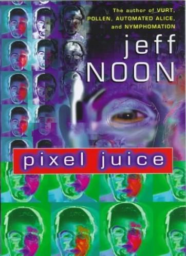 Pixel Juice By Jeff Noon