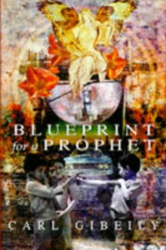 BLUEPRINT FOR A PROPHET By Carl Gibeily