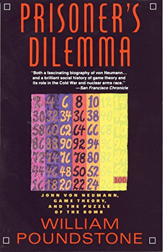 Prisoner's Dilemma: John Von Neumann, Game Theory and the Puzzle of the Bomb By William Poundstone