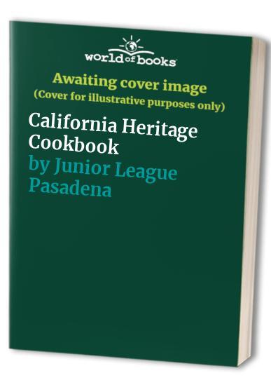 The California Heritage Cookbook By Pasadena Junior League