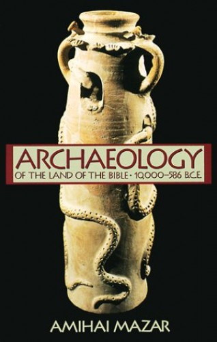 Archaeology of the Land of the Bible By Amihai Mazar