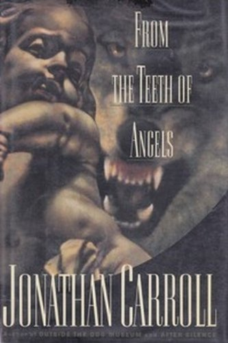 From the Teeth of Angels By Jonathan Carroll