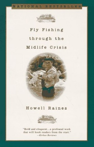 Flyfishing through the Mid-Life Crisis By Howell Raines