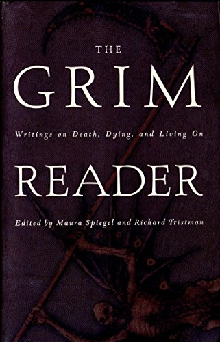 The Grim Reader: Writings on Death, Dying, and Living on By Maura Spiegel