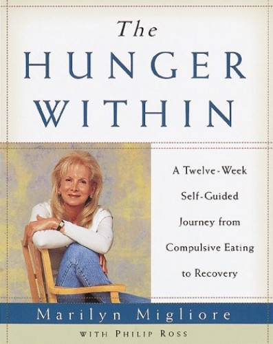 The Hunger Within: An Twelve Week Guided Journey from Compulsive Eating to Recovery By Philip Ross