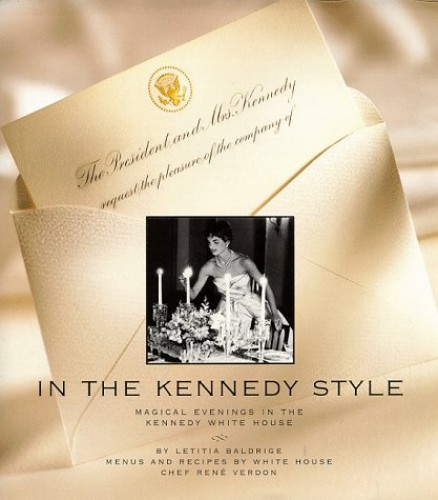 In the Kennedy Style: Menus and Recipes by White House Chef Rene Verdon By Letitia Baldrige