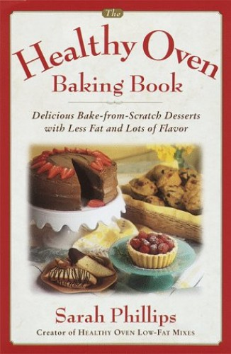 The Healthy Oven Baking Book By Sarah Phillips